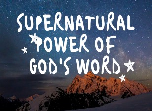 <b>Video Presentation: Supernatural Power of God's Word</b>